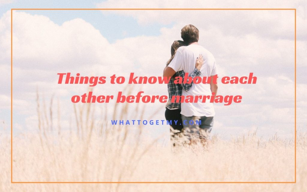Things to know about each other before marriage