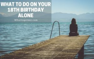 What to do on Your 18th Birthday Alone