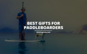 Best Gifts for Paddleboarders whattogetmy