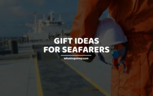 Gift Ideas for Seafarers whattogetmy