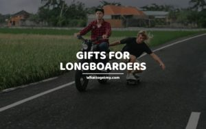 Gifts for Longboarders whattogetmy
