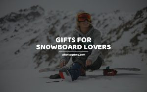 Gifts for Snowboard Lovers whattogetmy