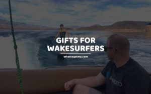 Gifts for Wakesurfers whattogetmy