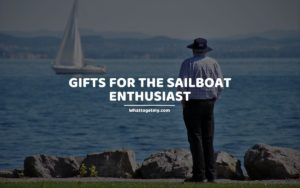 Gifts for the Sailboat Enthusiast whattogetmy