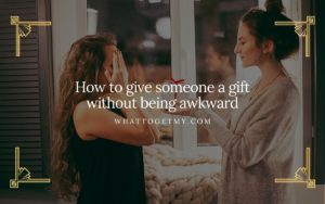 How to give someone a gift without being awkward