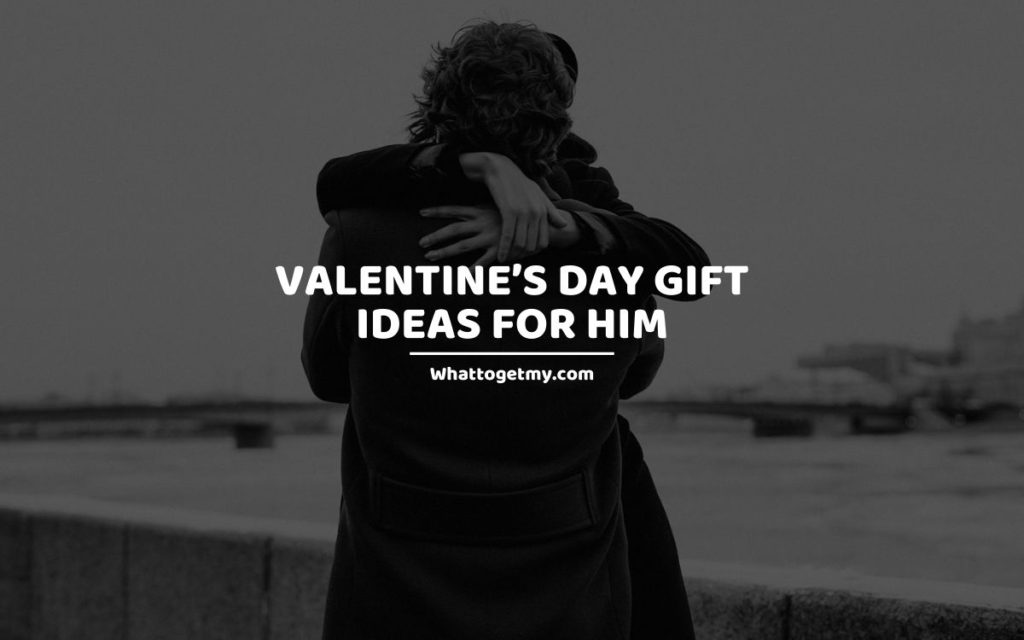 Valentine's Day Gift Ideas for Him whattogetmy
