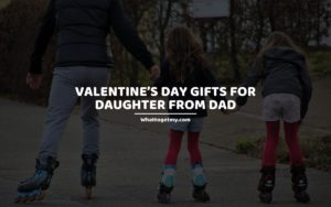 Valentine's Day Gifts for Daughter from Dad whattogetmy