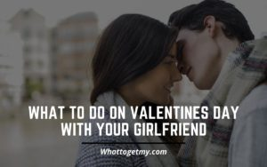 What to Do On Valentines Day With Your Girlfriend