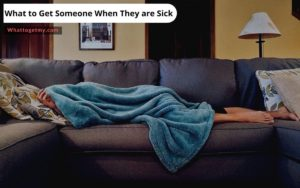 What to Get Someone When They are Sick