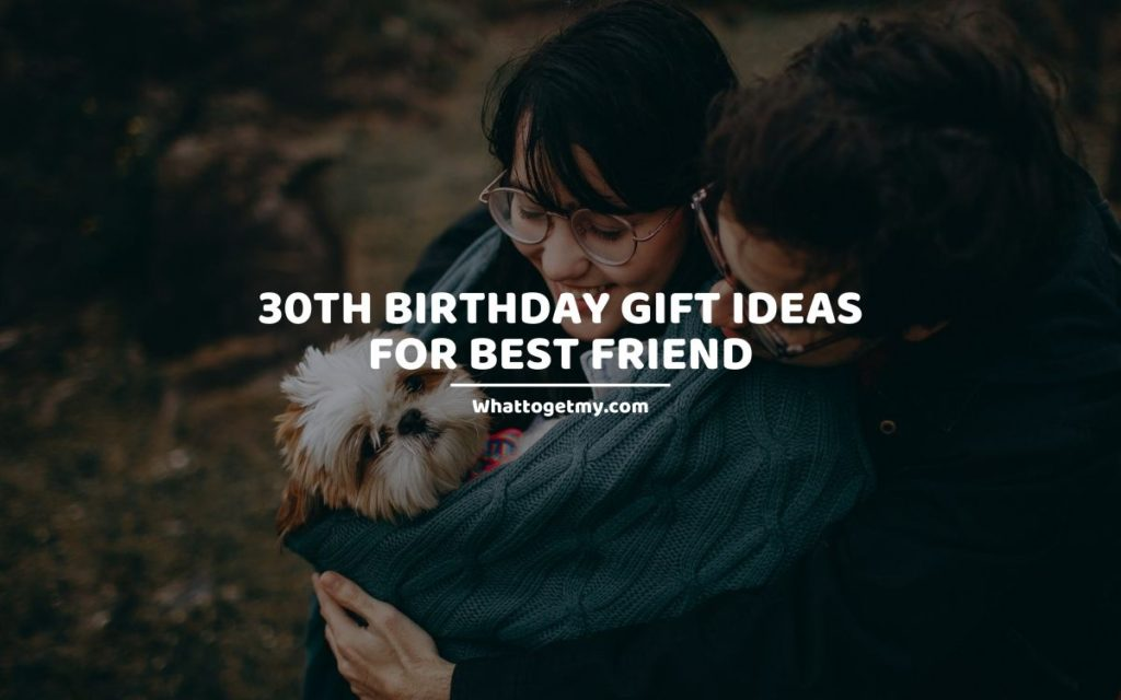 30th Birthday Gift Ideas for Best Friend whattogetmy