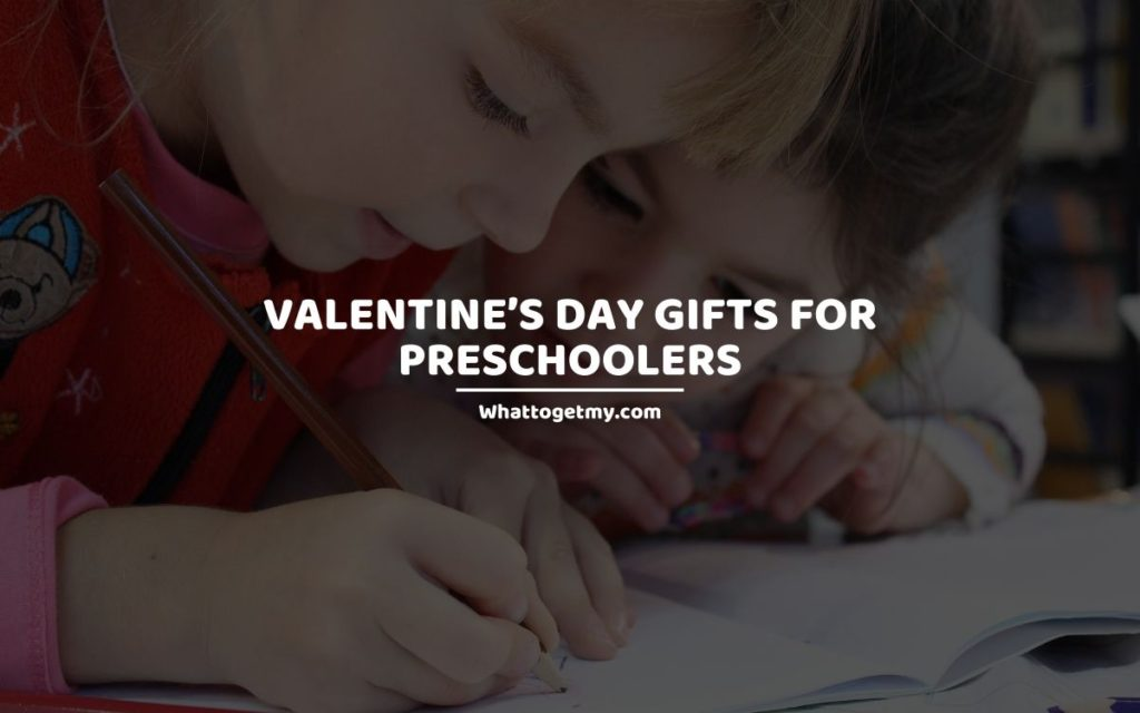 Valentine's Day Gifts for Preschoolers whattogetmy
