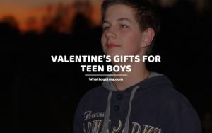 Valentine's Gifts for Teen Boys whattogetmy