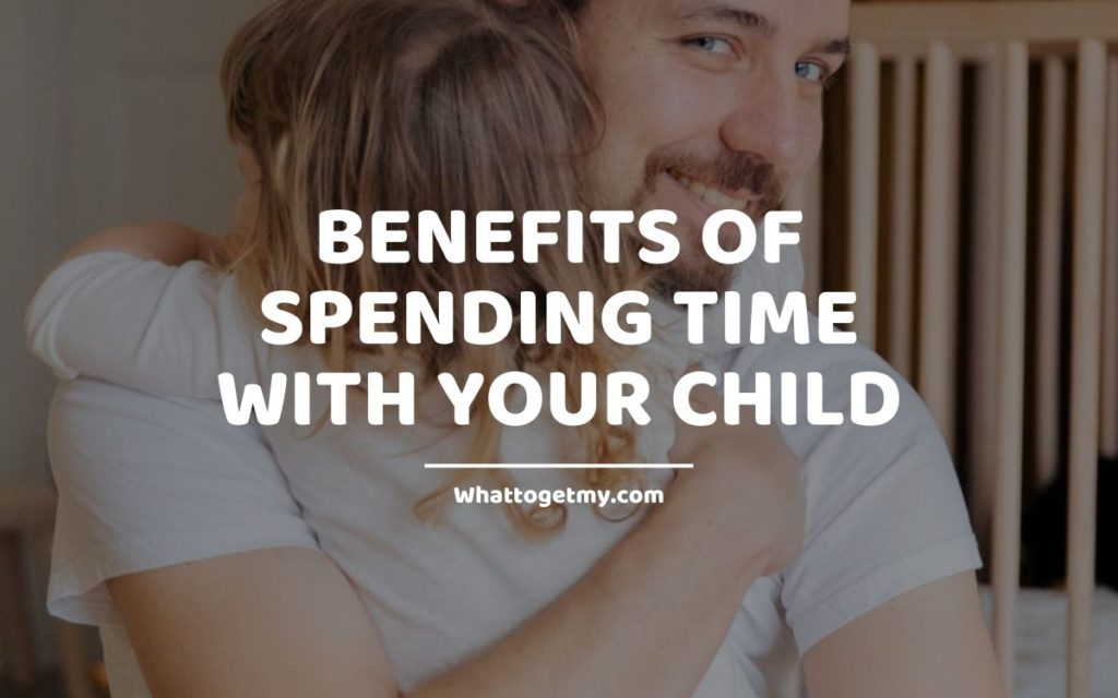 Benefits of Spending Time with Your Child WT