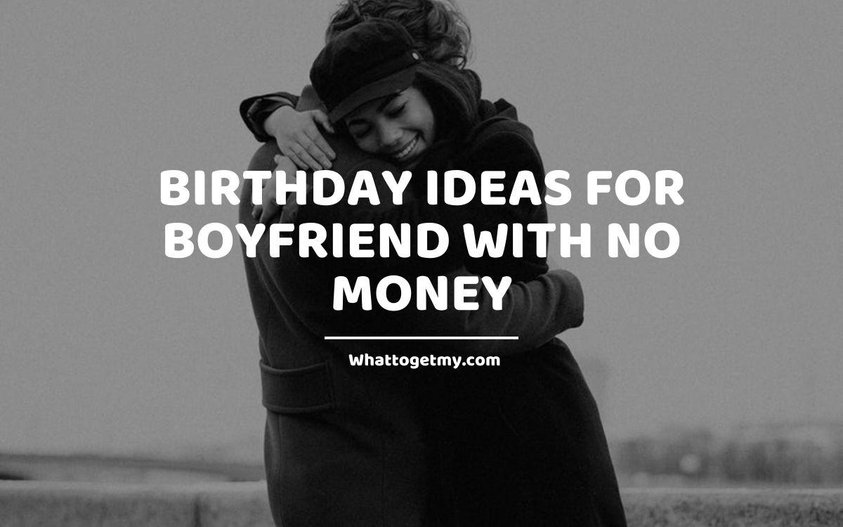 Birthday Ideas for Boyfriend with no Money