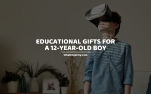 Educational Gifts for a 12-Year-Old Boy whattogetmy