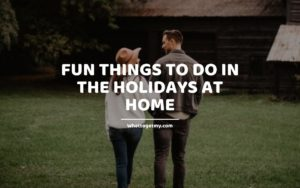 Fun Things to Do in the Holidays at Home WTGM