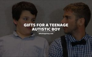 Gifts For a Teenage Autistic Boy whattogetmy