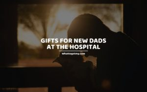 Gifts for New Dads at the Hospital whattogetmy