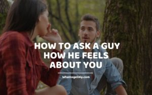 _How to Ask a Guy How He Feels about You