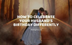 How to Celebrate Your Husband's Birthday Differently