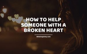 How to Help Someone with a Broken Heart
