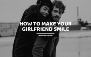 How to Make Your Girlfriend Smile