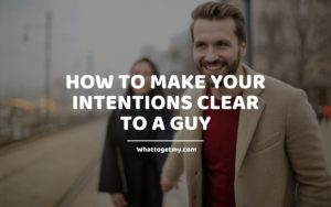 How to Make Your Intentions Clear to a Guy