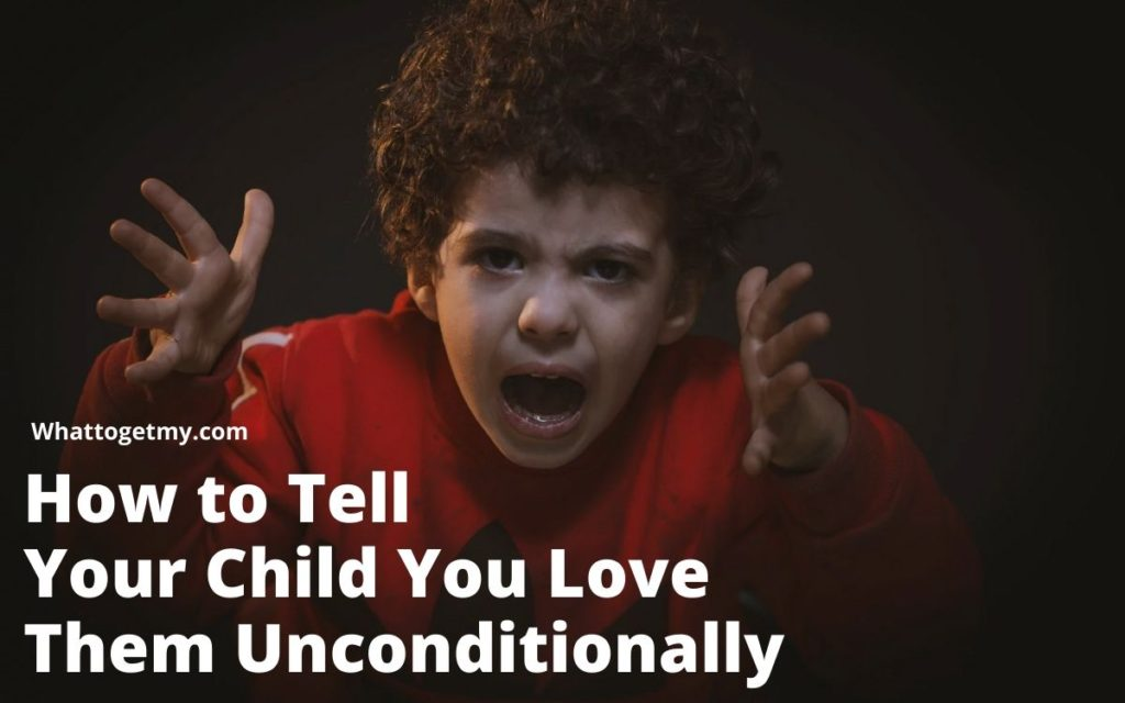 How to Tell Your Child You Love Them Unconditionally