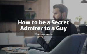 How to be a Secret Admirer to a Guy MH