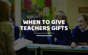 When to Give Teachers Gifts