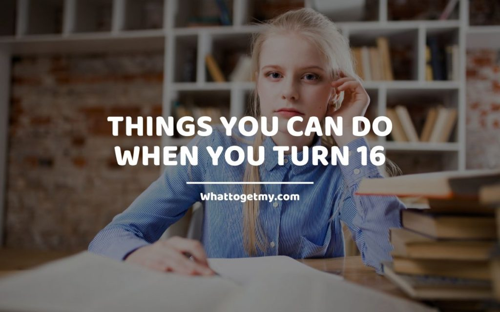 14 Things You Can Do When You Turn 16