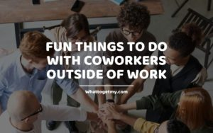 Fun Things to Do with Coworkers Outside of Work