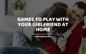 Games to Play with Your Girlfriend at Home W