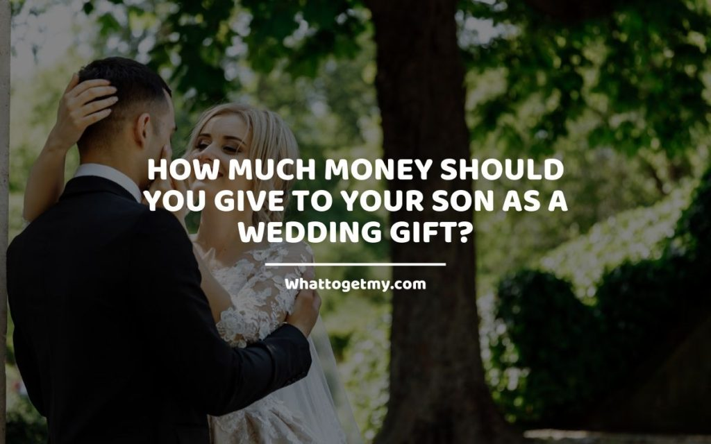 How Much Money Should You Give to Your Son as a Wedding Gift