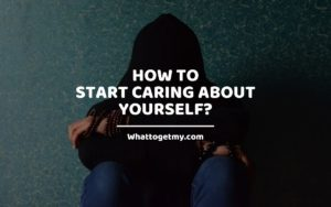 How to Start Caring About Yourself