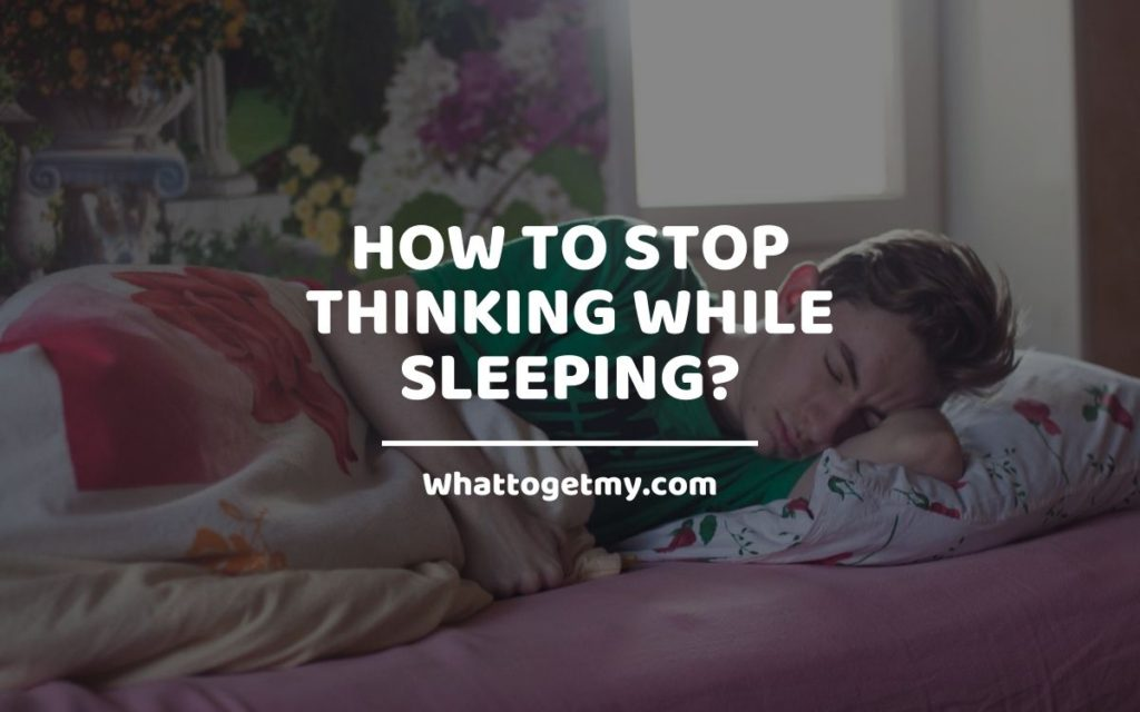 How to Stop Thinking While Sleeping_ WhatToGetMy