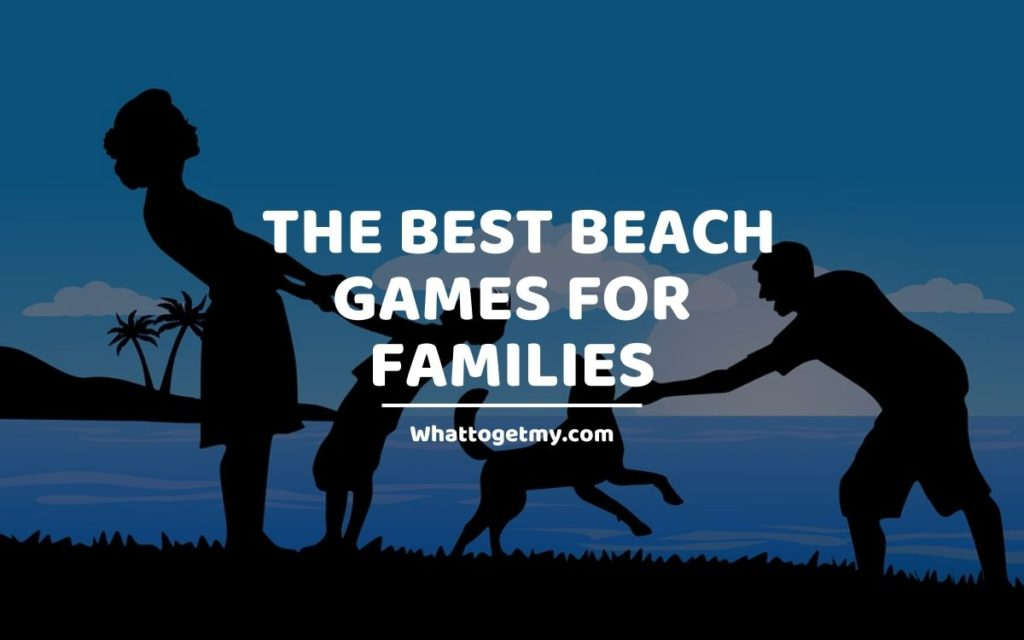 The Best Beach Games for Families whattogetmy