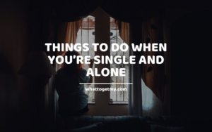 Things to Do When You're Single and Alone
