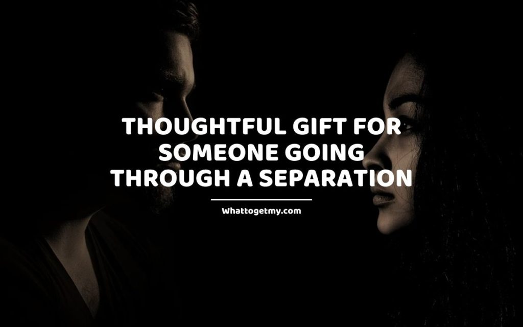 What is a Thoughtful Gift for Someone Going Through a Separation