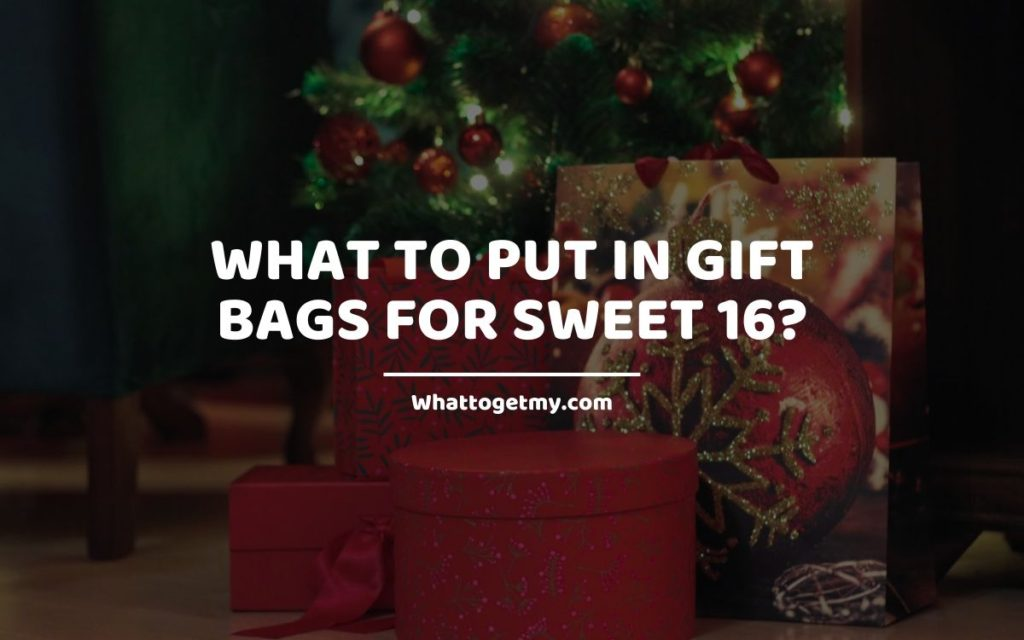 What to Put in Gift Bags for Sweet 16