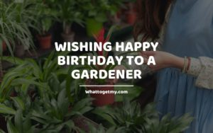 Wishing Happy Birthday to a Gardener