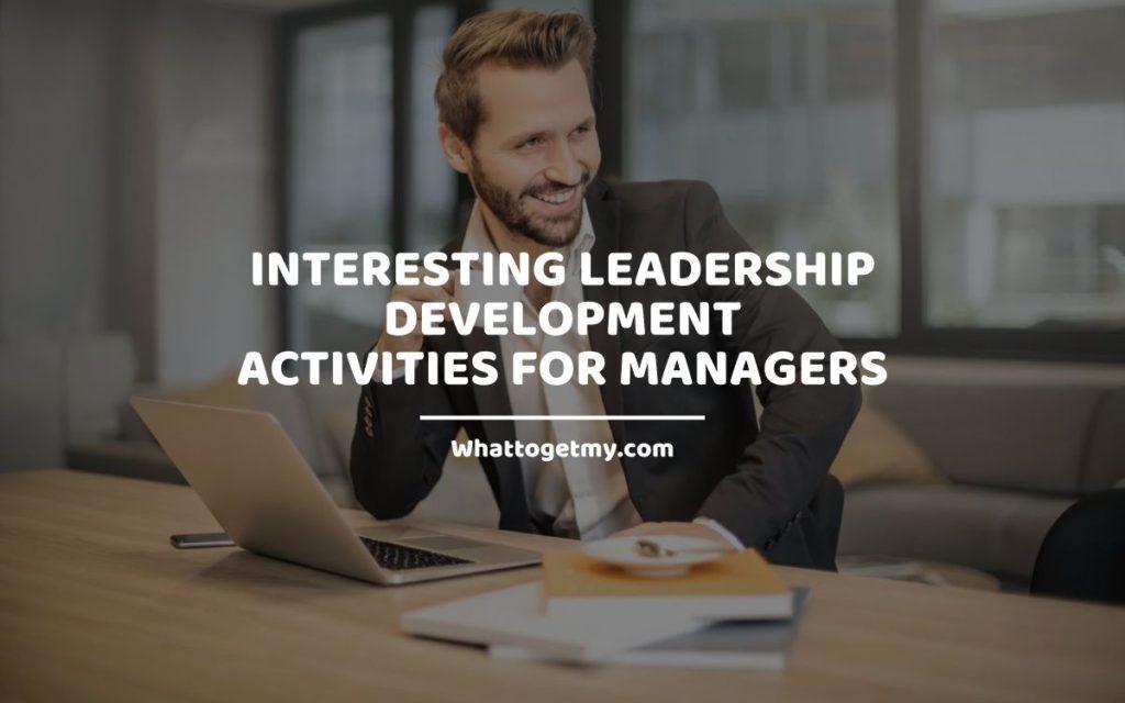 11 Interesting Leadership Development Activities for ManagershatToGetMy