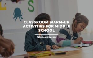 Classroom Warm-up Activities for Middle School WhatToGetMy