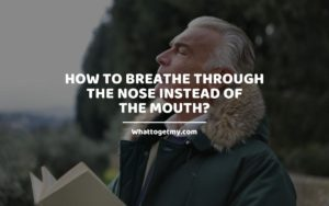 Breathe Through the Nose Instead of The Mouth_ WhatToGetMy
