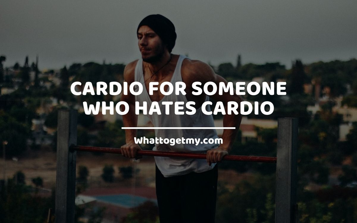 Cardio for Someone Who Hates Cardio (Interesting Workouts for Everyone)