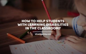 Help Students with Learning Disabilities in The Classroom_ WhatToGetMy
