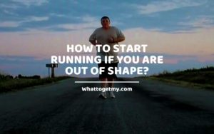 Start Running If You are Out of Shape WhatToGetMy