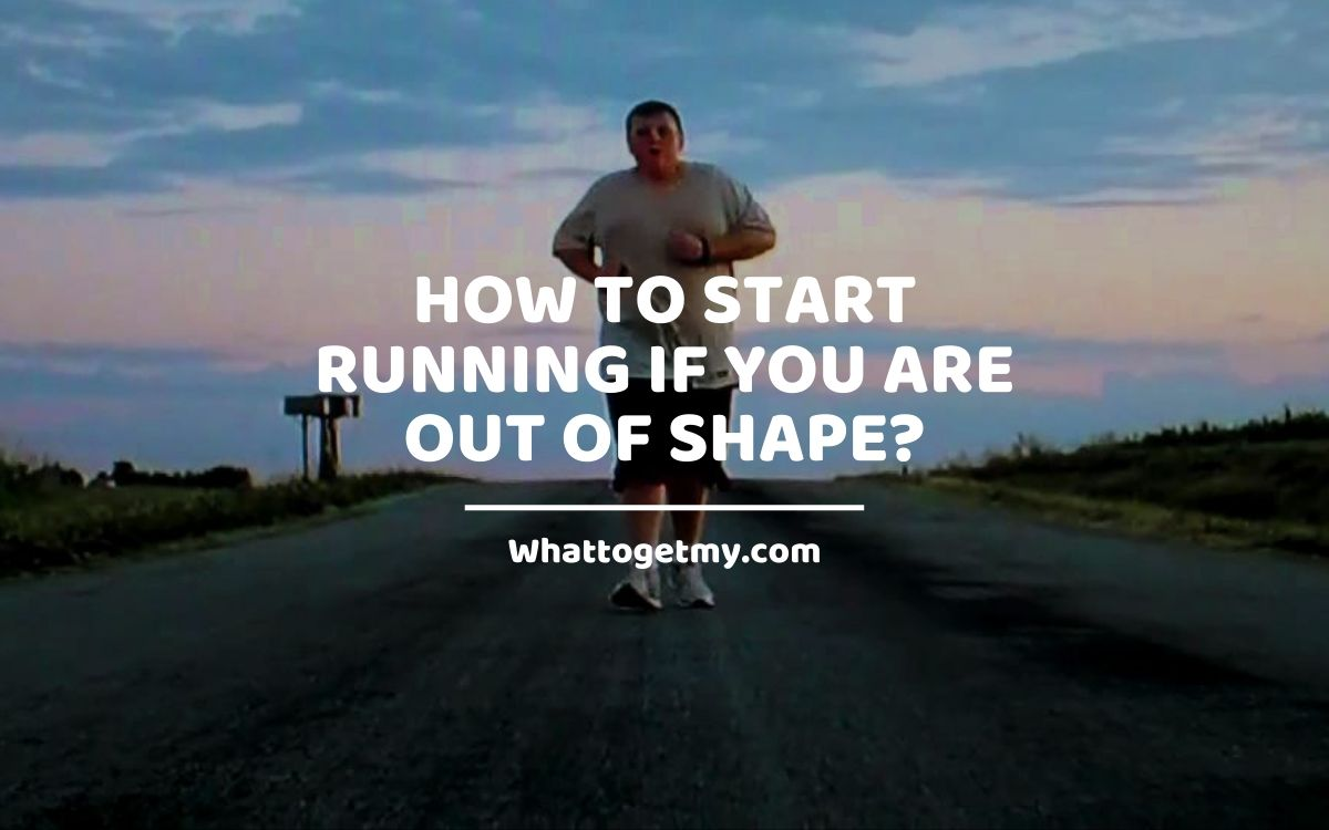 How to Start Running If You are Out of Shape?