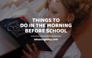 Things to Do in The Morning Before School WhatToGetMy