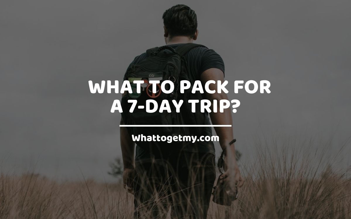 What to Pack For a 7-Day Trip?